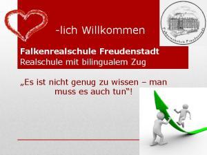 -lich Willkommen. Falkenrealschule Freudenstadt Realschule mit bilingualem Zug. Es ist nicht genug zu wissen man muss es auch tun!