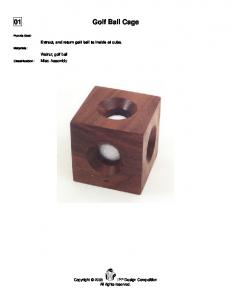 01 Golf Ball Cage. Extract, and return golf ball to inside of cube. Walnut, golf ball Misc. Assembly