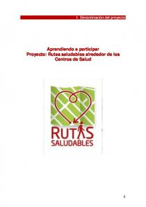 1. Denominación del proyecto. Aprendiendo a participar Proyecto: Rutas saludables alrededor de los Centros de Salud