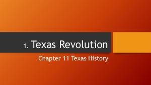 1. Texas Revolution. Chapter 11 Texas History