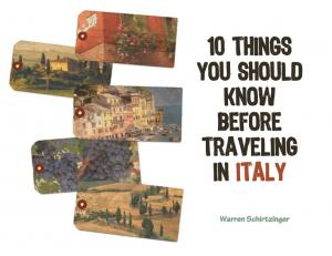 10 Things You Should Know Before Traveling in Italy. Warren Schirtzinger