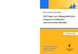 100 Fragen zum pflegepraktischen Umgang mit Dekubitus und chronischen Wunden
