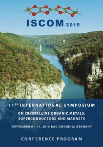 11 TH INTERNATIONAL SYMPOSIUM CONFERENCE PROGRAM ON CRYSTALLINE ORGANIC METALS, SUPERCONDUCTORS AND MAGNETS SEPTEMBER 6 11, 2015 BAD GÖGGING, GERMANY