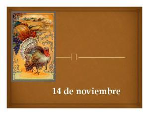 14 de noviembre. Write the Spanish for:
