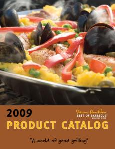 2009 PRODUCT CATALOG. A world of good grilling