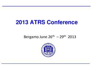 2013 ATRS Conference. Bergamo June 26 th 29 th 2013