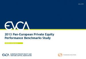2013 Pan-European Private Equity Performance Benchmarks Study. June, 2014