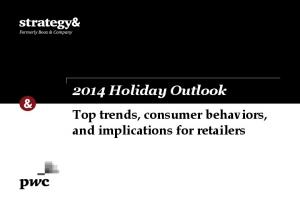 2014 Holiday Outlook. Top trends, consumer behaviors, and implications for retailers