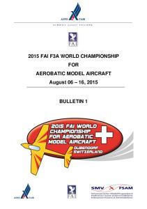 2015 FAI F3A WORLD CHAMPIONSHIP FOR AEROBATIC MODEL AIRCRAFT August 06 16, 2015 BULLETIN 1