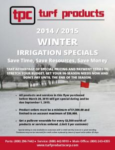 2015 WINTER IRRIGATION SPECIALS. Save Time, Save Resources, Save Money