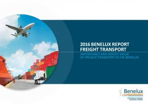 2016 BENELUX REPORT FREIGHT TRANSPORT IMPORTANCE AND ADDED VALUE OF FREIGHT TRANSPORT IN THE BENELUX