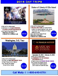 2016 DAY TRIPS. Call Wally G Statue of Liberty & Ellis Island. Washington, D.C. Tour $51.50 $56.00