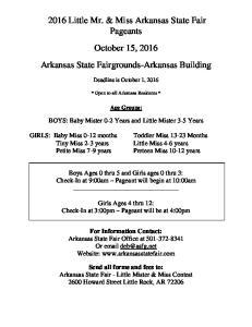 2016 Little Mr. & Miss Arkansas State Fair Pageants October 15, 2016 Arkansas State Fairgrounds-Arkansas Building