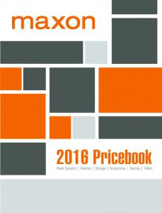 2016 Maxon Pricebook. Service You Can Depend On. Products You Can Trust. Value Without Compromise. QuickShip. Field Support. Space Planning