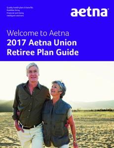 2017 Aetna Union Retiree Plan Guide