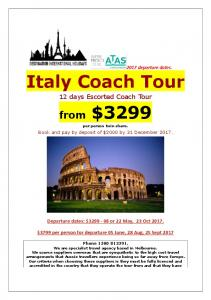 2017 departure dates. Italy Coach Tour. 12 days Escorted Coach Tour. per person twin share. Book and pay by deposit of $2000 by 31 December 2017