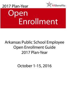 2017 Plan-Year. Open Enrollment. Arkansas Public School Employee Open Enrollment Guide Plan-Year