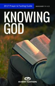 2017 Prayer & Fasting Guide JANUARY 9-13 KNOWING GOD