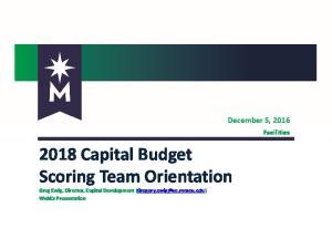 2018 Capital Budget Scoring Team Orientation Greg Ewig, Director, Capital Development WebEx Presentation