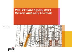 26 February PwC Private Equity 2013 Review and 2014 Outlook