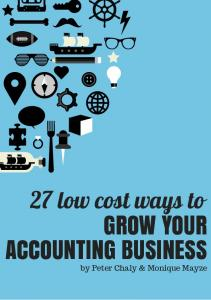 27 low cost ways to GROW YOUR ACCOUNTING BUSINESS. by Peter Chaly & Monique Mayze