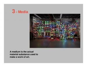 3 -Media. A medium is the actual material substance used to make a work of art