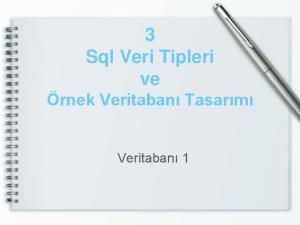 3 Sql Veri Tipleri ve Örnek Veritabanı Tasarımı. Veritabanı 1