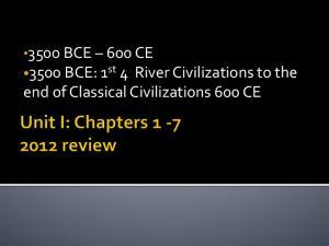 3500 BCE 600 CE 3500 BCE: 1 st 4 River Civilizations to the end of Classical Civilizations 600 CE