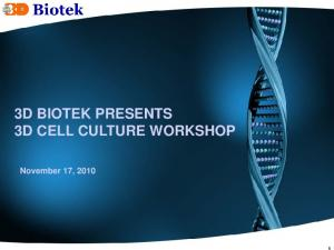 3D BIOTEK PRESENTS 3D CELL CULTURE WORKSHOP. November 17, 2010