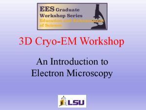 3D Cryo-EM Workshop. An Introduction to Electron Microscopy