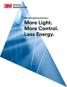 3M LED Lighting Solutions More Light. More Control. Less Energy