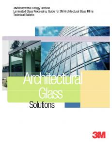 3M Renewable Energy Division Laminated Glass Processing Guide for 3M Architectural Glass Films Technical Bulletin. Architectural. Glass