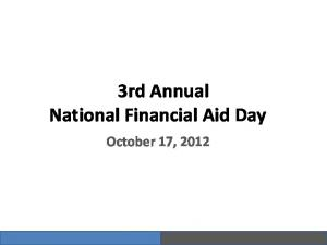3rd Annual National Financial Aid Day. October 17, 2012