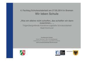 4. Fachtag Schulsozialarbeit am in Bremen. Wir leben Schule. Was wir alleine nicht schaffen, das schaffen wir dann zusammen