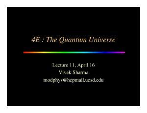 4E : The Quantum Universe. Lecture 11, April 16 Vivek Sharma