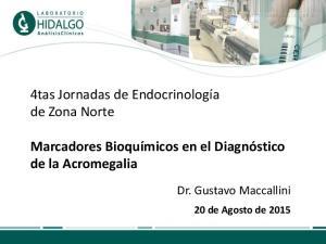 4tas Jornadas de Endocrinología de Zona Norte. Marcadores Bioquímicos en el Diagnóstico de la Acromegalia