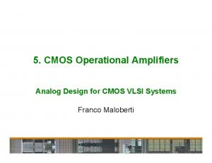 5. CMOS Operational Amplifiers Analog Design for CMOS VLSI Systems