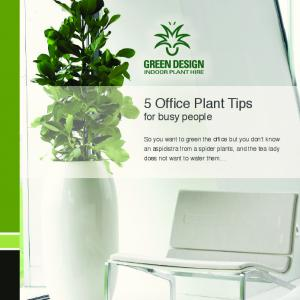 5 Offi ce Plant Tips. for busy people
