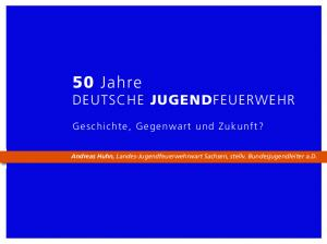 50 Jahre DEUTSCHE JUGENDFEUERWEHR