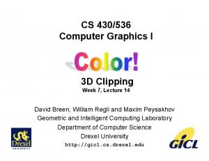 536 Computer Graphics I. 3D Clipping Week 7, Lecture 14