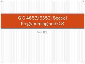 5653: Spatial Programming and GIS. Basic GIS
