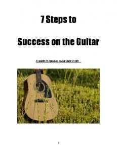 7 Steps to. Success on the Guitar. A guide to learning guitar later in life