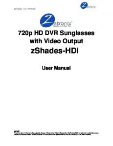 720p HD DVR Sunglasses with Video Output. zshades-hdi. User Manual