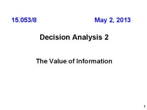 8 May 2, Decision Analysis 2. The Value of Information