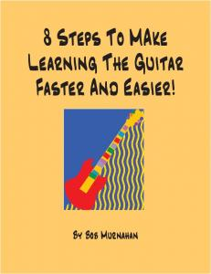 8 Steps To MAke Learning The Guitar Faster And Easier!