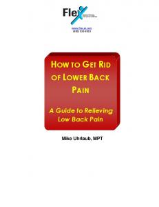 (800) HOW TO GET RID OF LOWER BACK PAIN A Guide to Relieving Low Back Pain Mike Uhrlaub, MPT