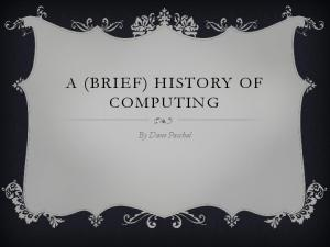A (BRIEF) HISTORY OF COMPUTING. By Dane Paschal