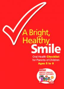 A Bright, Healthy. Smile. Oral Health Checklist for Parents of Children Ages 5 to 9