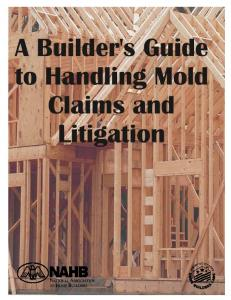 A BUILDER S GUIDE TO HANDLING MOLD CLAIMS AND LITIGATION