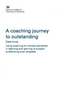 A coaching journey to outstanding. Case study Using coaching to improve standards in teaching and learning to support outstanding pupil progress